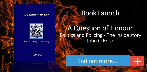 A Question of Honour Politics and Policing The Inside Story book launch banner